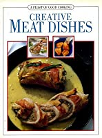 Creative Meat Dishes (A feast of good cooking)