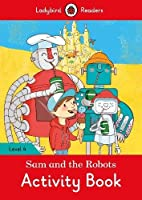 Sam and the Robots Activity Book: Ladybird Readers Level 4 (Ladybird Readers, Level 4)