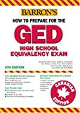 How to Prepare for the Canadian Ged High School Equivalency Exam: Canadian Edition (BARRON'S HOW TO PREPARE FOR THE GED HIGH SCHOOL EQUIVALENCY EXAMINATION CANADIAN EDITION)