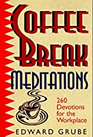 Coffee Break Meditations: 260 Devotions for the Workplace