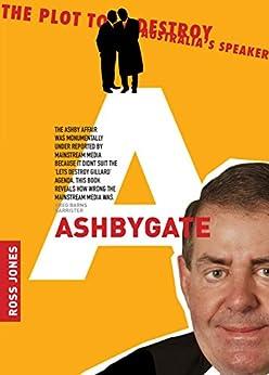 Ashbygate: The Plot To Destroy Australia's Speaker by [Jones, Ross]