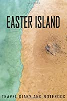 Easter island Travel Diary and Notebook: Travel Diary for Easter island. A logbook with important pre-made pages and many free sites for your travel memories. For a present, notebook or as a parting gift