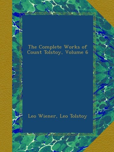 Download The Complete Works of Count Tolstoy, Volume 6 B009NCFT6G