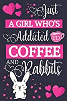 Just A Girl Who's Addicted To Coffee and Rabbits: Cute Coffee & Rabbit Gifts for Women... Blue & Pink Small Lined Notebook or Journal to Write in
