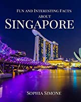 Fun and Interesting Facts about Singapore: A Captivating Picture Photography Coffee Table Photobook Travel Tour Guide Book with Brief History, Culture, Traditions, Tips, Advice and Information about the Spectacular City in Singapore, Asia.
