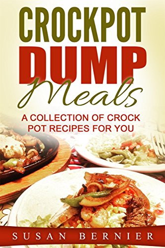 Crockpot Dump Meals: A Collection Of Crock Pot Recipes For You