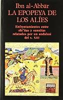 La epopeya de los Alíes : los enfrentamientos entre Shi'tas y Sunnitas relatados por un andalusí del siglo XIII