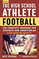 The High School Athlete: Football: The Complete Program for Strength and Conditioning - For Players and Coaches