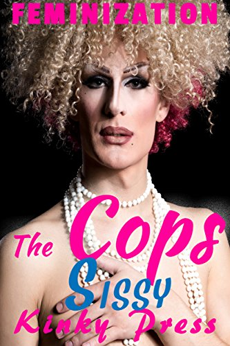 The Cops Sissy Part 1 Smooth Legs: Extreme Fetish Taboo Feminization Sissification (Kinky Press Sissies Book 5) (English Edition)