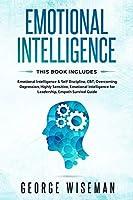Emotional Intelligence: 6 BOOKS IN 1: Emotional Intelligence & Self Discipline, CBT, Overcoming Depression, Highly Sensitive, Emotional Intelligence for Leadership, Empath Survival Guide