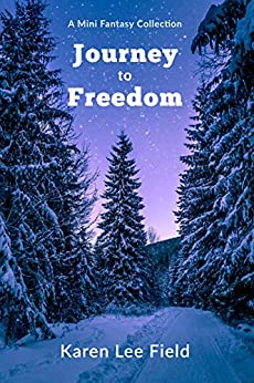 Journey to Freedom: A Mini Fantasy Collection by [Field, Karen Lee]