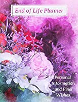 End of Life Planner For My Family: Personal Information & Final Wishes