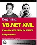 Beginning Vb.Net Xml: Essential Xml Skills for Vb.Net Programmers