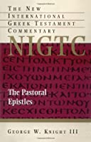 The Pastoral Epistles: A Commentary on the Greek Text (NEW INTERNATIONAL GREEK TESTAMENT COMMENTARY)