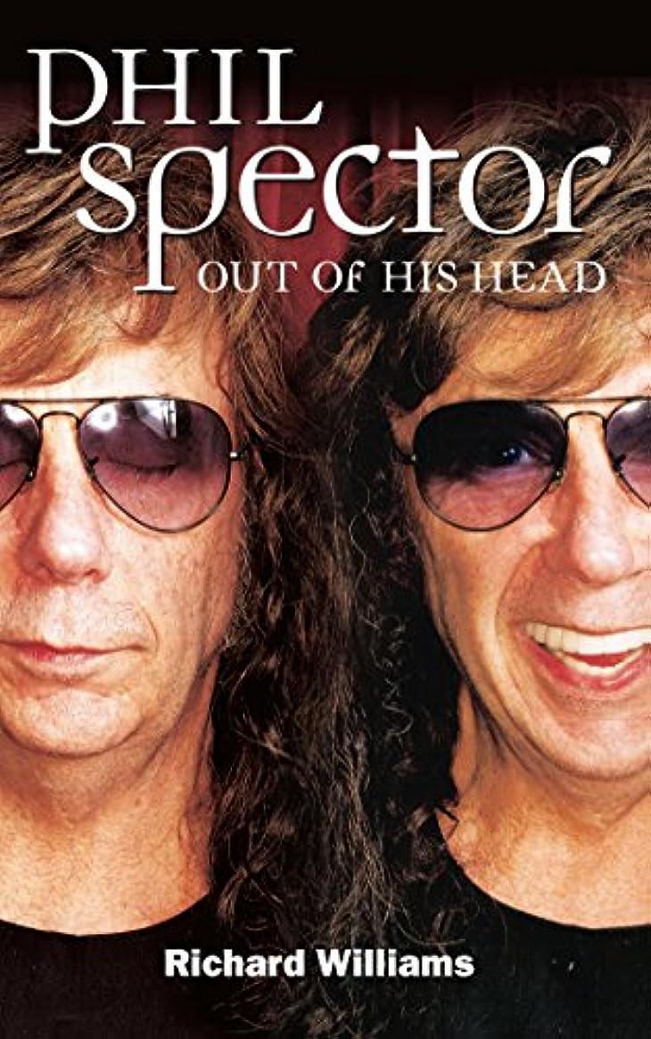 チャペル入る考えるPhil Spector: Out Of His Head (English Edition)