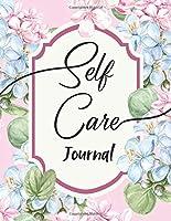 Self Care Journal: ~ A Journal that Nurtures Positivity, Balance, Gratitude and Joy