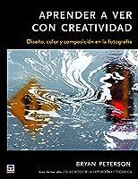Aprender a ver con con creatividad : diseño, color y composición de la fotografía
