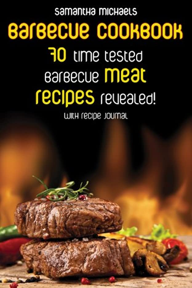 Barbecue Cookbook: 70 Time Tested Barbecue Meat Recipes....Revealed! (With Recipe Journal) (English Edition)