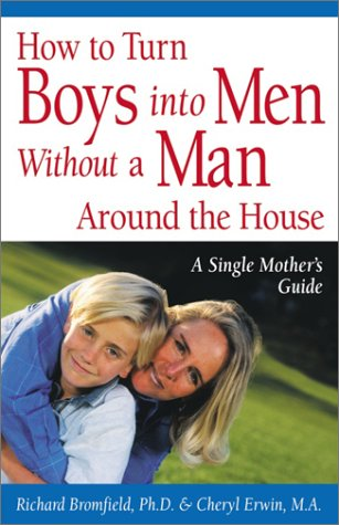 Download How to Turn Boys into Men Without a Man Around the House: A Single Mother's Guide 0761536302