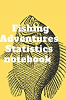 "Fishing Adventures Statistics notebook: The Ultimate Fishing Log Book 120 pages (6""x 9"")"