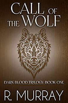 Call of the wolf (Dark Blood Trilogy Book 1) by [Murray, R]