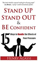 Stand Up, Stand Out, and Be Confident: 15 Ways to Handle Peer Pressure