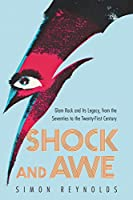 Shock and Awe: Glam Rock and Its Legacy, from the Seventies to the Twenty-first Century