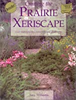 Creating the Prairie Xeriscape: Low-maintenance, Water-efficient Gardening