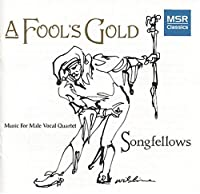Fool's Gold: Music for Male Vocal Quartet