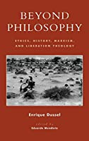 Beyond Philosophy: Ethics, History, Marxism, and Liberation Theology (New Critical Theory)