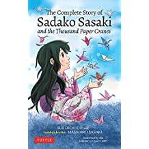 The Complete Story of Sadako Sasaki and the Thousand Paper Cranes: and the Thousand Paper Cranes