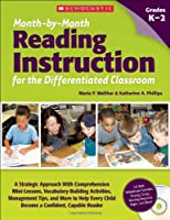 Month-by-Month Reading Instruction for the Differentiated Classroom, Grades K-2: A Strategic Approach With Comprehension Mini-Lessons, Vocabulary-Building Activities, Management Tips, and More to Help Every Child Become a Confident, Capable Reader