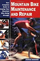Mountain Bike Maintenance and Repair: Your Complete Guide to Keeping Your Mountain Bike Going Strongly (Cycling Rescources Series)