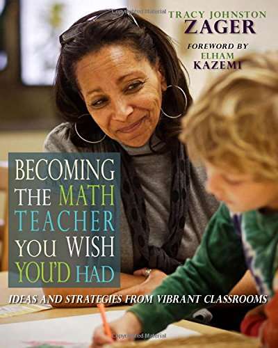 Download Becoming the Math Teacher You Wish You'd Had: Ideas and Strategies from Vibrant Classrooms 157110996X