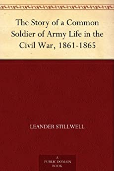 The Story of a Common Soldier of Army Life in the Civil War, 1861-1865 by [Stillwell, Leander]