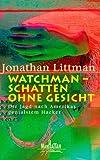 Watchman. Schatten ohne Gesicht. Die Jagd nach Amerikas genialstem Hacker.