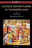 Alice's Adventures in Wonderland (Wisehouse Classics - Original 1865 Edition with the Complete Illustrations by Sir John Tenni..