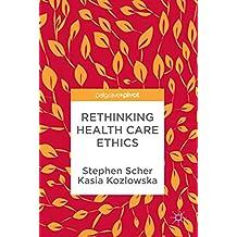 Rethinking Health Care Ethics