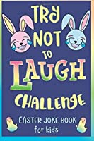 Try Not to Laugh Challenge Easter Joke Book for Kids: Easter Basket Stuffer for Boys Girls Teens & Adults Fun Easter Activity Book with Cute Easter Activities for the Whole Family! [並行輸入品]