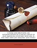 Chums and Brothers; An Interpretation of a Social Group of Our American Citizenry Who Are in the First and Last Analysis Just Fo