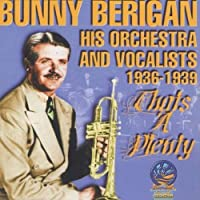 That's a Plenty by BUNNY & HIS ORCHESTRA & VOCALISTS BERIGAN (2005-04-19)