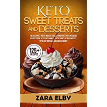 Keto Sweet Treats and Desserts: The Ultimate Keto Weight Loss Cookbook That Includes Recipes For Keto Fat Bombs, Keto Bars, Keto Cookies, Keto Ice Cream, and Much More!