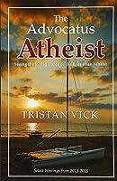 The Advocatus Atheist: Seeing the World Through the Eyes of an Atheist
