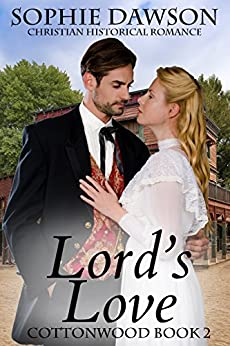 Lord's Love (Cottonwood Book 2) by [Dawson, Sophie]