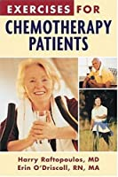 Exercises For Chemotherapy Patients: Helpful and Effective Exercises to Help Fight Fatigue, Boost Energy, and Build Strength