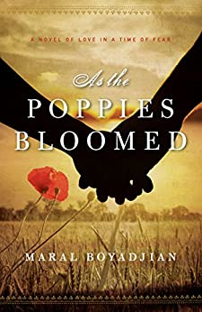 As the Poppies Bloomed: A Novel of Love in a Time of Fear by [Boyadjian, Maral]