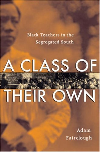 Download A Class of Their Own: Black Teachers in the Segregated South 0674023072