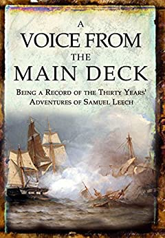 A Voice from the Main Deck: Being a Record of the Thirty Years' Adventures of Samuel Leech by [Leech, Samuel]