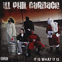 It Is What It Is by Ill Phil Carnage