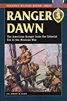 Ranger Dawn: The American Ranger from the Colonial Era to the Mexican War (Stackpole Military History Series)